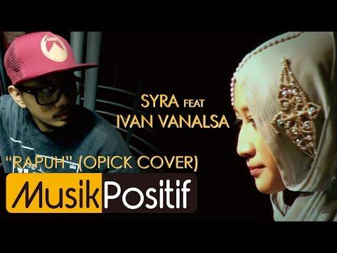 Syra feat Ivan Vanalsa - Rapuh Lyric Video (Opick Cover)