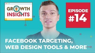 Incredible Facebook Targeting, Web Design Tools & More | Growth Insights #14