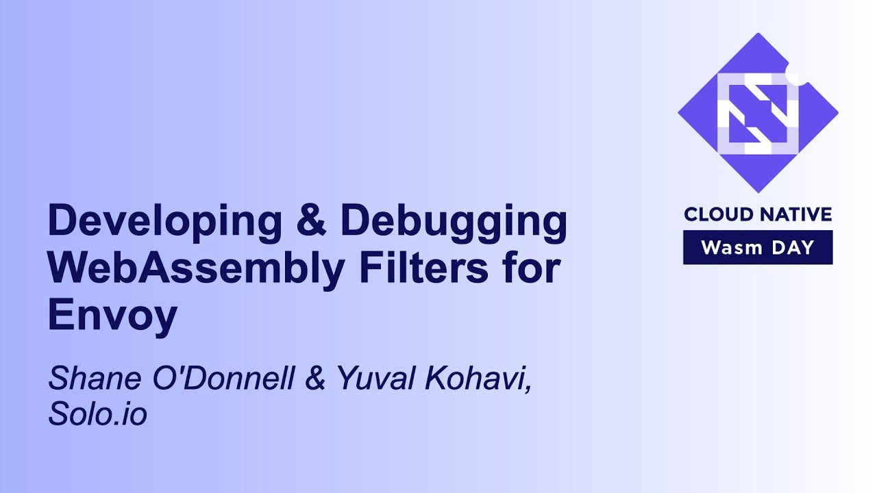 Developing & Debugging WebAssembly Filters for Envoy - Shane O'Donnell & Yuval Kohavi, Solo.io