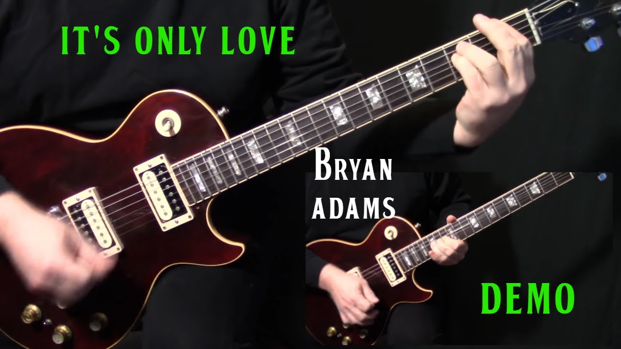 how to play it 39 s only love on guitar by bryan adams electric guitar demo youtube. Black Bedroom Furniture Sets. Home Design Ideas