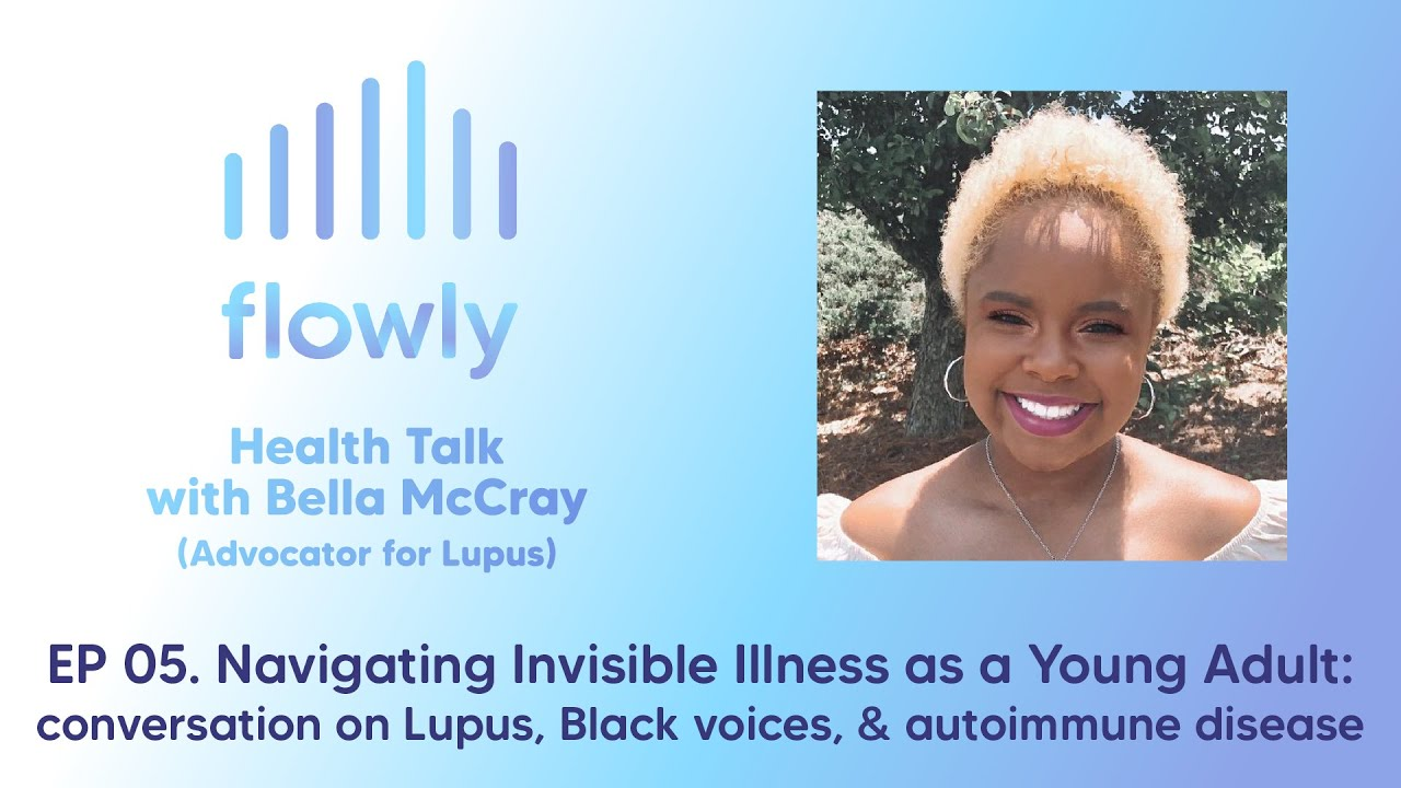 Health Talk 05 Navigating Invisible Illness as a Young Adult: conversations on Lupus & Black voices