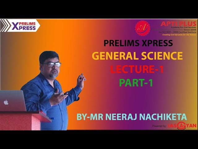 PRELIMS XPRESS , GENERAL SCIENCE , LECTURE-1, PART-1 , BY NEERAJ NACHIKETA