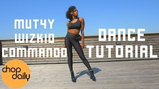 Mut4y ft WizKid - Commando (Dance Tutorial Video) | Chop Daily