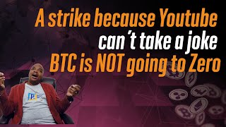 Wow! A Strike because YouTube Can't take a joke. Bitcoin is NOT going to zero.