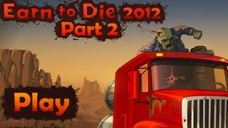 Earn to Die 2012: Part 2 Gameplay Walkthrough