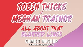 Robin Thicke Vs. Meghan Trainor - All About That Blurred Lines (Gambit Mashup)