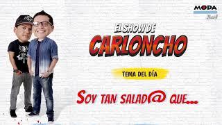 Soy tan salad@ que... El Show de Carloncho - Radio Moda