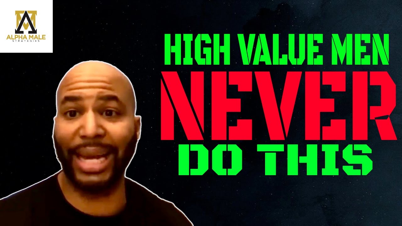 High Value Men Never Do This (Alpha Male Strategies)