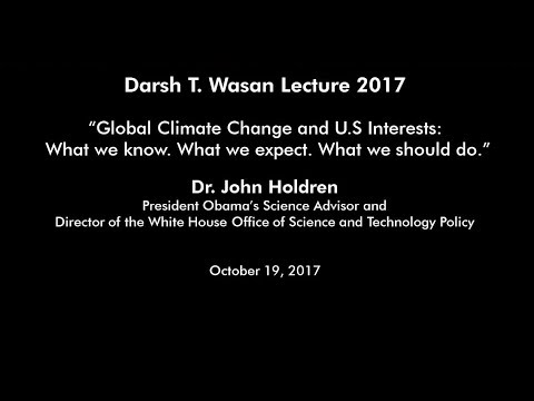 Global Climate Change & U.S Interests: Dr John Holdren (October 2017)