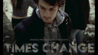 Rhentz Productions | TIMES CHANGE (2018)
