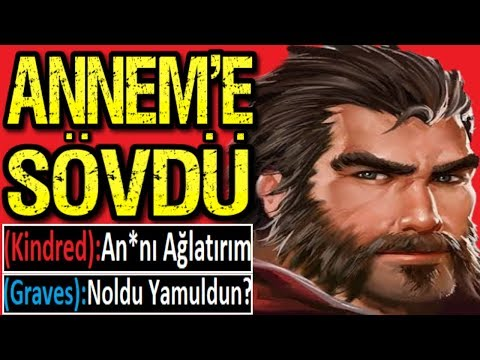 ANNEME SÖVDÜ YAMULTTUM !! HERKES HADDİNİ BİLECEK !! GRAVES VS KİNDRED