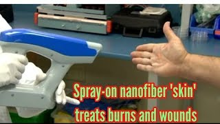 Primitive technology-Spray-on nanofiber 'skin' treats burns and wounds