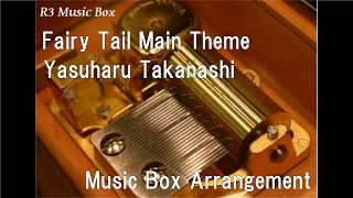 Fairy Tail Main Theme/yasuharu Takanashi Music Box Anime
