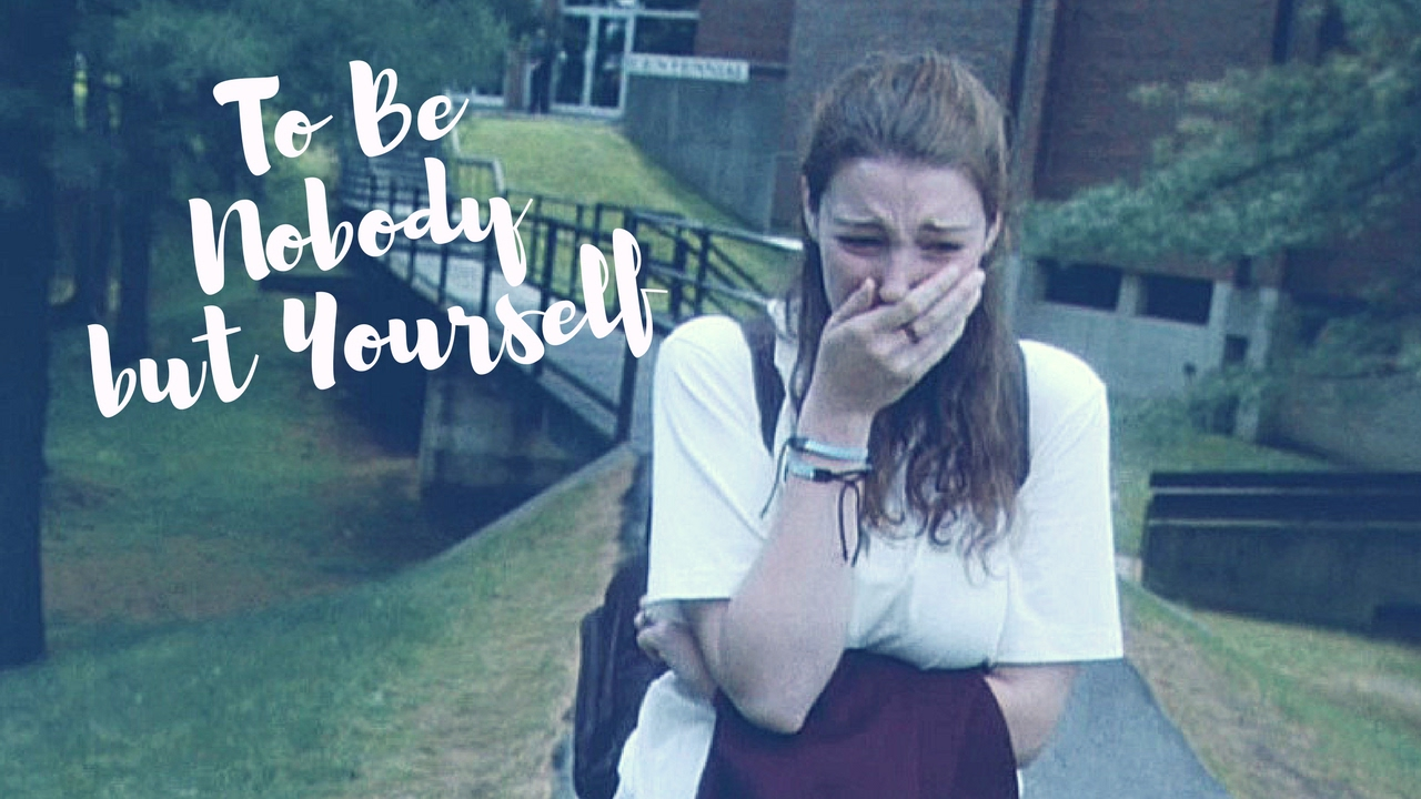 To be nobody but yourself
