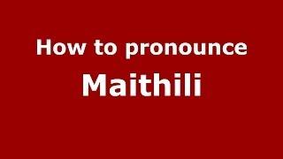 how to pronounce maithili pronouncenames com