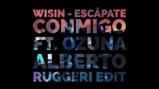 Wisin - Escápate Conmigo ft. Ozuna - Alberto Ruggeri Edit (FREE DOWNLOAD)