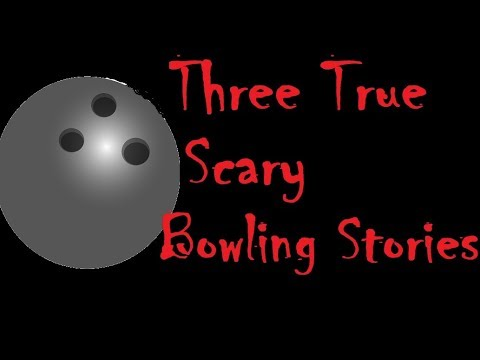 Three True Scary Bowling Stories