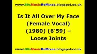 Is It All Over My Face (Female Vocal) - Loose Joints | Paradise Garage Classics | 80s Dance Music