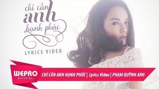 Chỉ Cần Anh Hạnh Phúc | Phạm Quỳnh Anh (Lyrics Video)