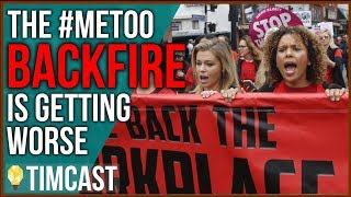The MeToo BACKFIRE Is Only Getting Worse For Women