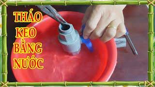 Cách tháo khóa ống PVC bằng nước cực hay và nhanh nhất, Remove the PVC valve with water