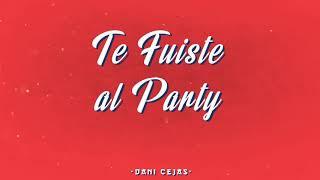 🍸 TE FUISTE AL PARTY - DANI CEJAS & LUIS CORDOB4 RMX 🍸