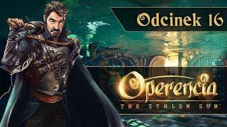 Zagrajmy w Operencia: The Stolen Sun PL | #16 - Portal do Krainy Bogów!