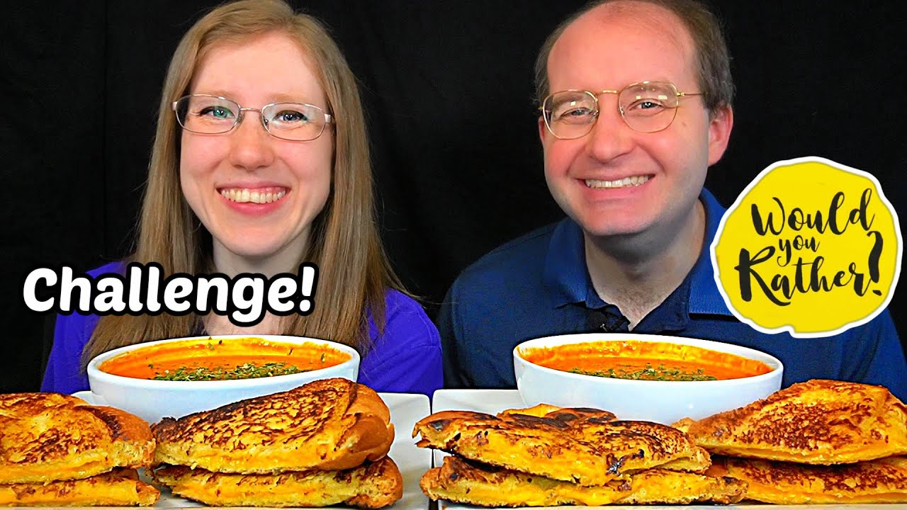 WOULD YOU RATHER + GRILLED CHEESE & TOMATO SOUP MUKBANG!