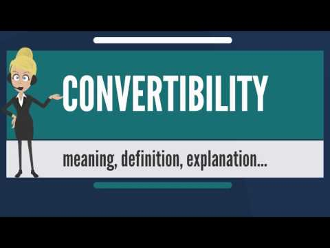 What is CONVERTIBILITY? What does CONVERTIBILITY mean? CONVERTIBILITY meaning & explanation