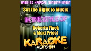 Set the Night to Music (In the Style of Roberta Flack & Maxi Priest) (Karaoke Version)