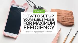 How to Set Up Your Mobile Phone for Maximum Efficiency