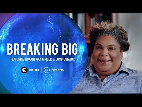 Roxane Gay –Breaking Big