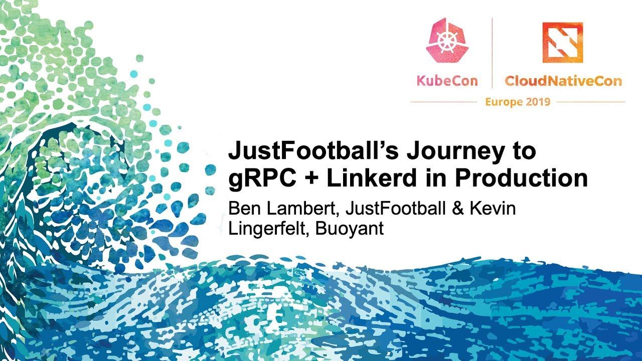 JustFootball's Journey to gRPC + Linkerd in Production - Ben Lambert, &  Kevin Lingerfelt
