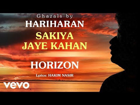 Sakiya Jaye Kahan - Horizon | Hariharan Official Song