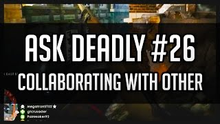 Ask Deadly #26 - Collaborating with Others