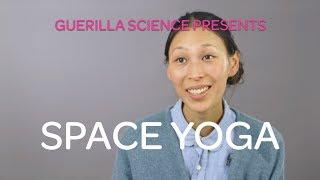 Introducing Space Yoga | SPACE YOGA | Guerilla Science