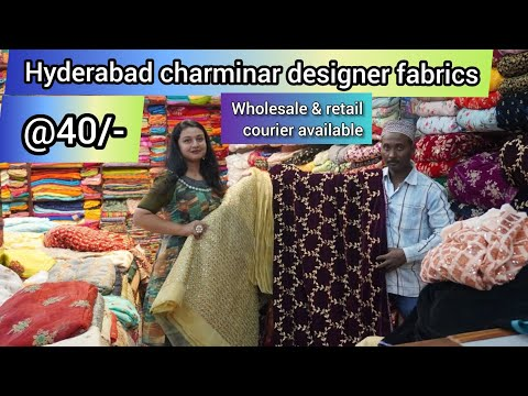 Hyderabad charminar wholesale & retail designer fabrics@40  courier & videocall