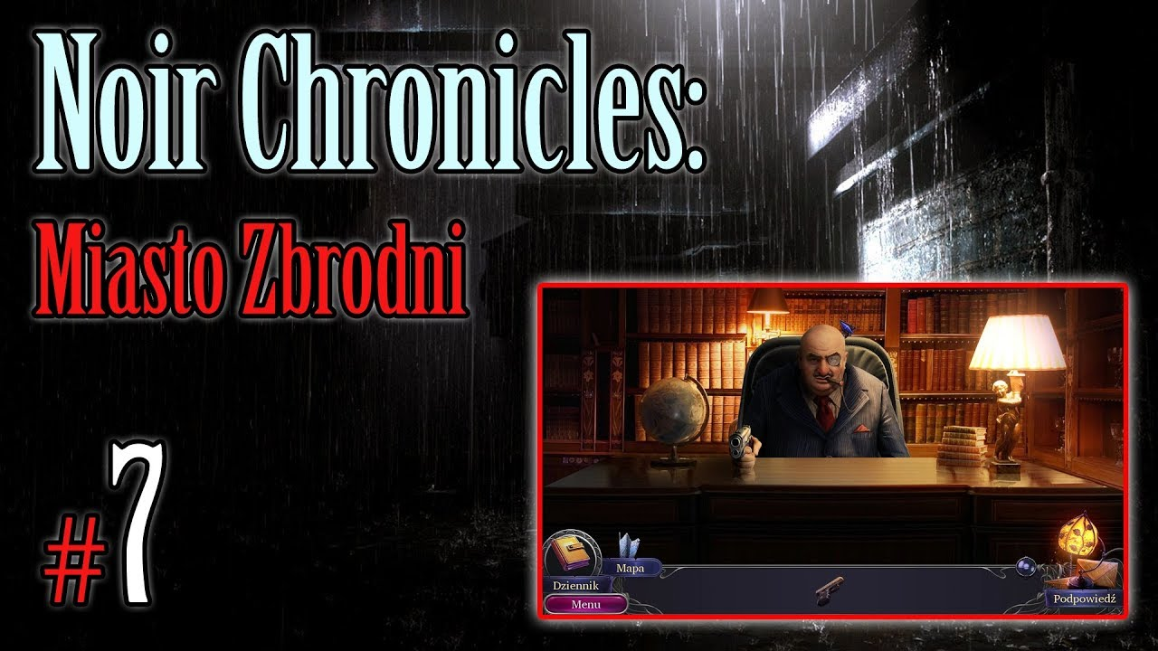 "Let's Play: Noir Chronicles: Miasto Zbrodni odc. 7 – ""Strzelanina"""