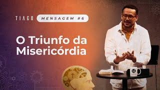 """O TRIUNFO DA MISERICÓRDIA (Mensagem)   Série: """"Tiago - Uma Fé em Trabalho""""   Ep. 6"""