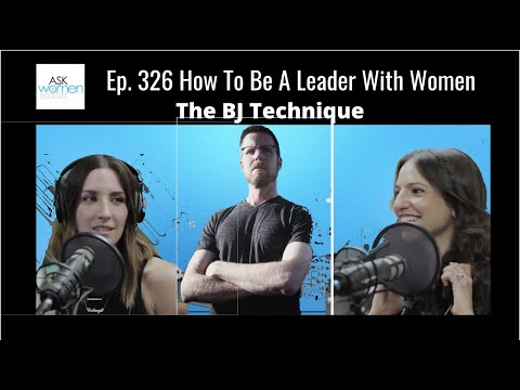 Ep. 326 How To Be A Leader With Women | The BJ Technique