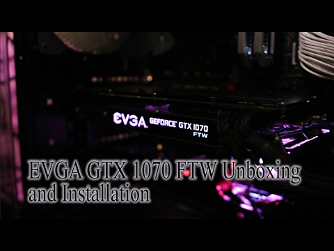EVGA GTX 1070 FTW Unboxing and Installation