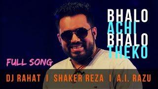 Bhalo Achi Bhalo Theko DJ Rahat Shaker Raza feat Razu Mp3 Song Download