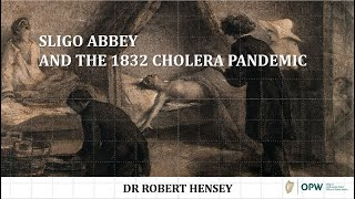 Lecture 69: Sligo Abbey and the 1832 Cholera Pandemic by Dr Robert Hensey