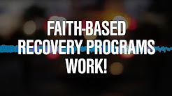 Faith-Based Recovery Programs Work! - Faith-Based Recovery For America™