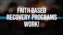 Faith-Based Recovery Programs Work! - Faith-Based Recovery For America™