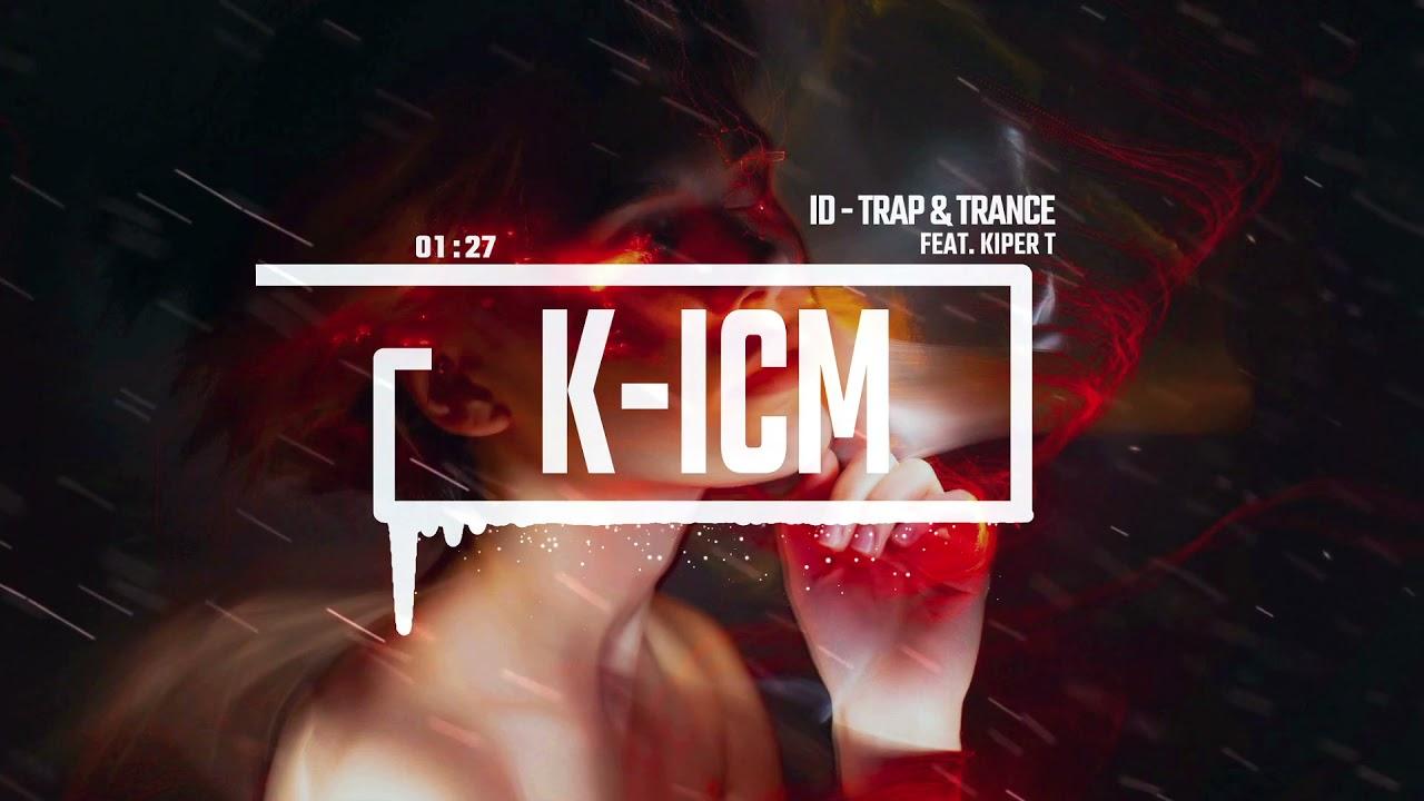 ID TRAP & TRANCE | K-ICM ft. KIPER T | ICM RECORDS