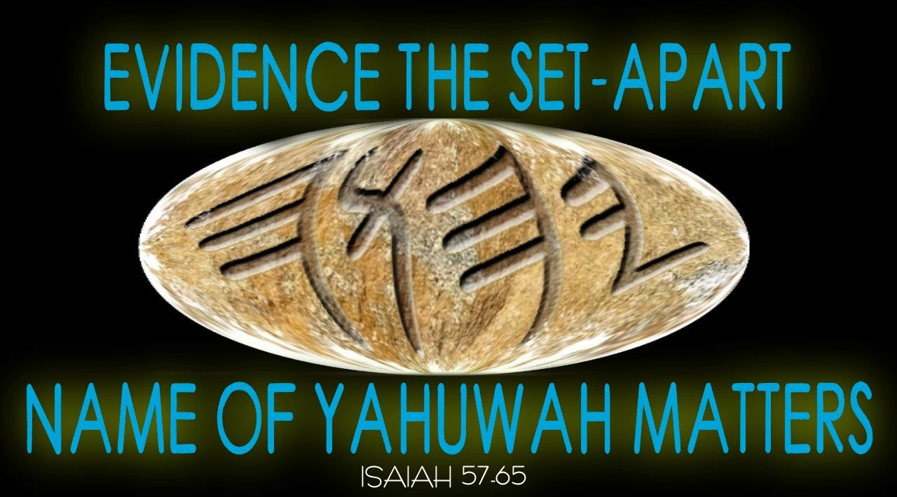 EVIDENCE THE SET-APART NAME OF YAHUWAH MATTERS - Isaiah 57-65