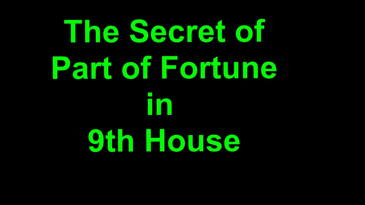 The Secret of Part of Fortune in 9th House