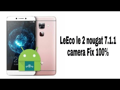 How to Fix 100% camera for nougat 7 1 1 on leEco le 2 any custom rom