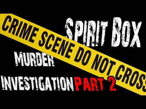 Ghost Box Murder Investigation - Where is Kelly's Body Part 2